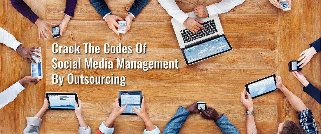 Crack The Codes Of Social Media Management By Outsourcing-02.jpg
