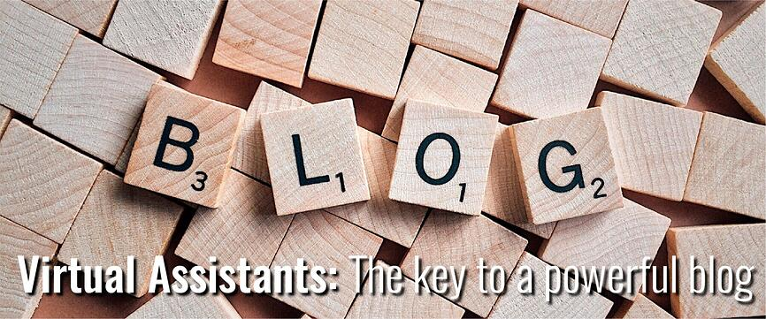 Virtual Assistants The key to a powerful blog blogger